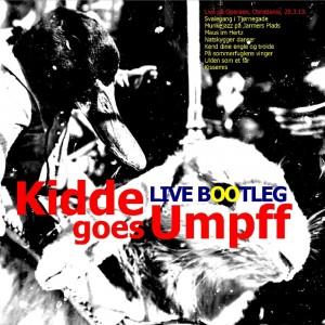 Bootleg album af releasekoncert på KIDDE GOES UMPFF.